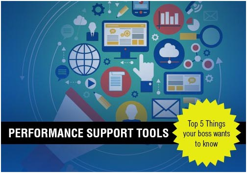 Performance Support Tools: Top 5 Things Your Boss Wants To Know