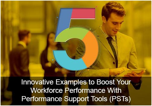 5 Innovative Examples To Boost Your Workforce Performance With Performance Support Tools (PSTs)
