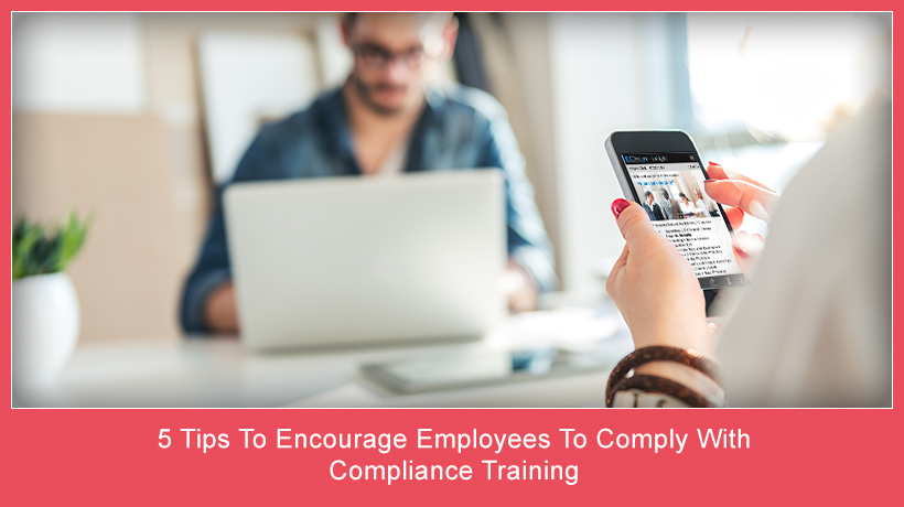 5-tips-to-encourage-employees-to-comply-with-compliance-training-ei-design