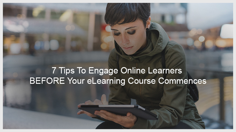 7 Tips to Engage Online Learners