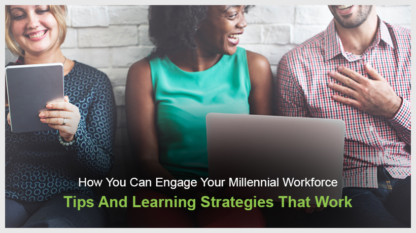 How You Can Engage Your Millennial Workforce - Tips And Learning Strategies That Work - EI Design