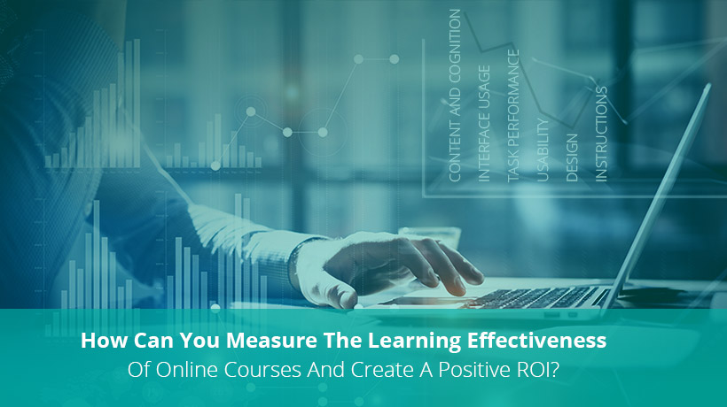 How Can You Measure The Learning Effectiveness Of Online Courses And Create A Positive ROI