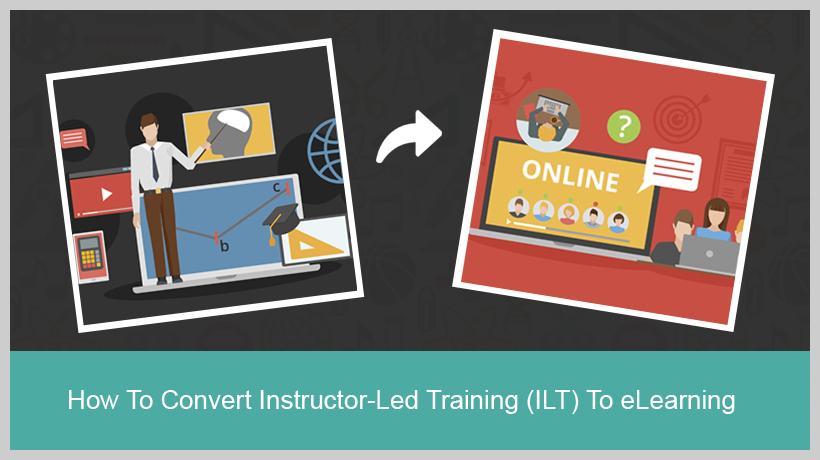 How To Convert Instructor-Led Training (ILT) To eLearning - EI Design
