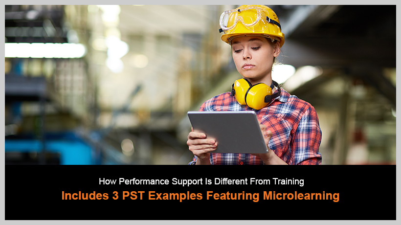 How Performance Support Is Different From Training - Includes 3 PST Examples Featuring Microlearning