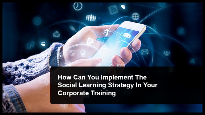 Why you should implement Social Learning Strategy in your Corporate Training
