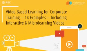 Video Based Learning for Corporate Training—14 Examples—Including Interactive & Microlearning Videos